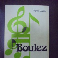 Libros de segunda mano: BOULEZ. MARTINE CADIEU. ESPASA-CALPE. 1977. Lote 104140167