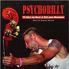 Libros de segunda mano: PSYCHOBILLY - 30 AÑOS DE ROCK & ROLL PARA MUTANTES - LIBRO -CRAMPS -METEORS -MAD SIN. Lote 113873527