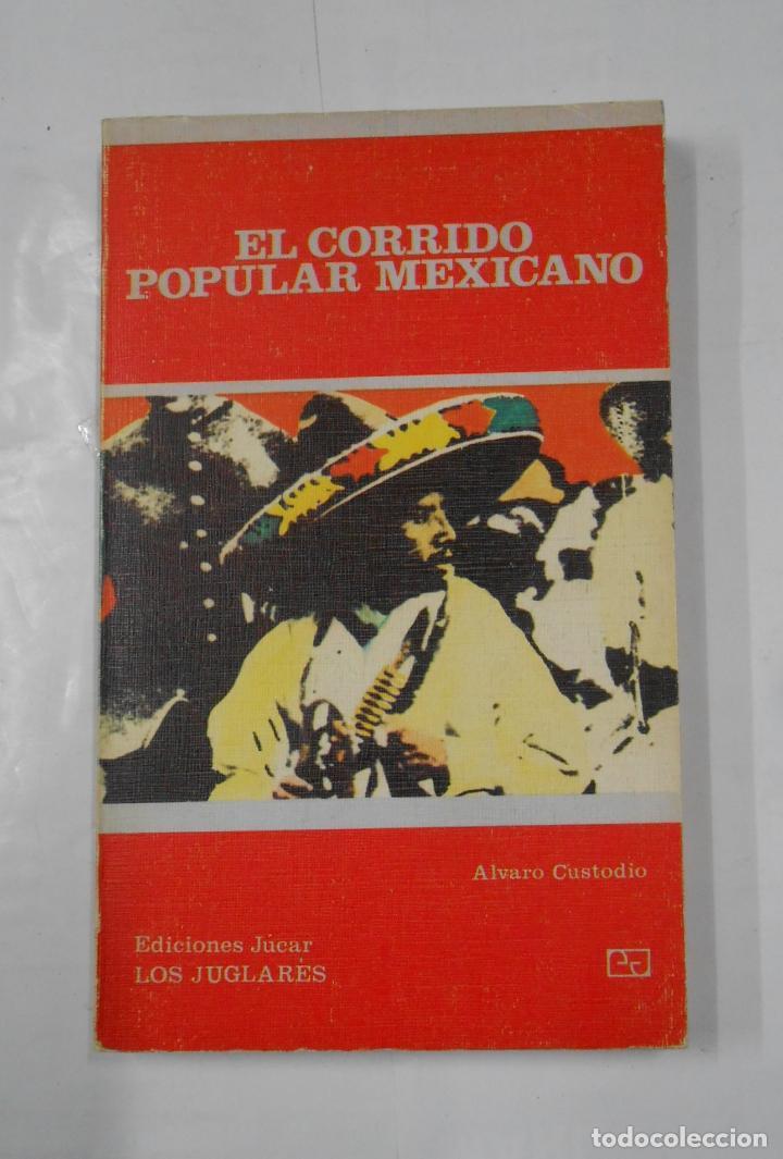 EL CORRIDO POPULAR MEXICANO - CUSTODIO, ALVARO. TDK332 (Libros de Segunda Mano - Bellas artes, ocio y coleccionismo - Música)