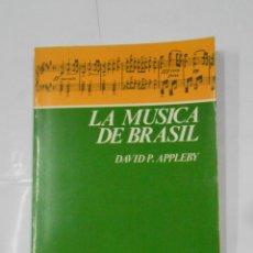 Libros de segunda mano: LA MÚSICA DE BRASIL. APPLEBY, DAVID P. TDK332. Lote 107719951