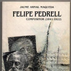 Libros de segunda mano: FELIPE PEDRELL - COMPOSITOR (1841-1922) - JAUME ARNAL MAQUEDA *. Lote 109295959