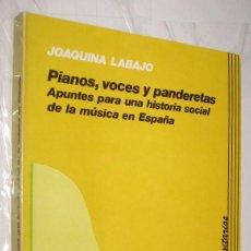 Libros de segunda mano: PIANOS VOCES Y PANDERETAS - HISTORIA SOCIAL DE LA MUSICA EN ESPAÑA - JOAQUINA LABAJO *. Lote 109867511