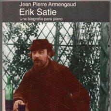 Libros de segunda mano: ERIK SATIE - UNA BIOGRAFIA PARA PIANO - JEAN PIERRE ARMENGAUD - ILUSTRADO *. Lote 109867923