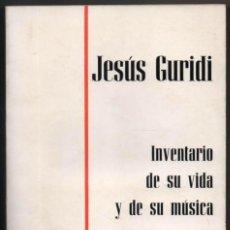 Libros de segunda mano: JESUS GURIDI - INVENTARIO DE SU VIDA Y DE SU MUSICA - JESUS M. DE AROZAMENA *. Lote 109874147