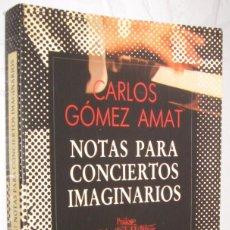 Libros de segunda mano: NOTAS PARA CONCIERTOS IMAGINARIOS - CARLOS GOMEZ AMAT *. Lote 109879403