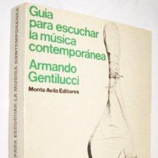 Libros de segunda mano: GUIA PARA ESCUCHAR LA MUSICA CONTEMPORANEA - ARMANDO GENTILUCCI *. Lote 109881939