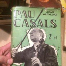 Libros de segunda mano: ANTIGUO LIBRO PAU CASALS POR JOAN ALAVEDRA AÑO 1962 . Lote 110133227