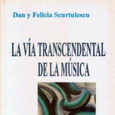 Libros de segunda mano: LA VÍA TRANSCENDENTAL DE LA MÚSICA DANY FELICIA SCURTULESCU . Lote 110231527