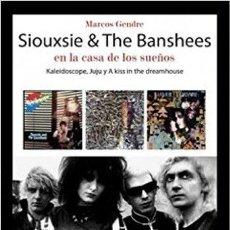 Libros de segunda mano: SIOUXSIE & THE BANSHEES EN LA CASA DE LOS SUEÑOS: KALEIDOSCOPE, JUJU Y A KISS IN THE DREAMHOUSE. Lote 113873514