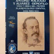 Libros de segunda mano: ANTONIO MACHADO Y ÁLVAREZ -DEMÓFILO-, PRIMER FLAMENCÓLOGO ESPAÑOL - D. PINEDA - CINTERCO-1991- NUEVO. Lote 112096591