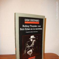 Libros de segunda mano: ROLLING THUNDER: CON BOB DYLAN EN LA CARRETERA - SAM SHEPARD - ANAGRAMA, MUY BUEN ESTADO. Lote 113134335