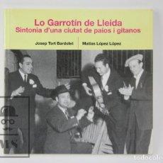 Libros de segunda mano: LIBRO EN CATALÁN - LO GARROTÍN DE LLEIDA. SINTONIA D'UNA CIUTAT DE PAIOS I GITANOS - PAGÈS ED., 2004. Lote 114787899