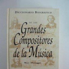 Libros de segunda mano: DICCIONARIO BIOGRÁFICO DE LOS GRANDES COMPOSITORES DE LA MÚSICA. MARC HONEGGER. Lote 115473347