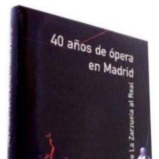 Libros de segunda mano: B267 - 40 AÑOS DE OPERA EN MADRID. DE LA ZARZUELA AL REAL.. Lote 115643531