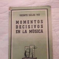 Libros de segunda mano: MOMENTOS DECISIVOS DE LA MÚSICA. VICENTE SALAS FELIÚ. LOSADA 1957. 219PÁGINAS. Lote 115717875