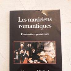 Libros de segunda mano: LES MUSICIENS ROMANTIQUES. FASCINATIONS PARISIENNES. EMMANUEL REIBEL. FAYARD 2003. 163PÁGINAS.. Lote 115875299