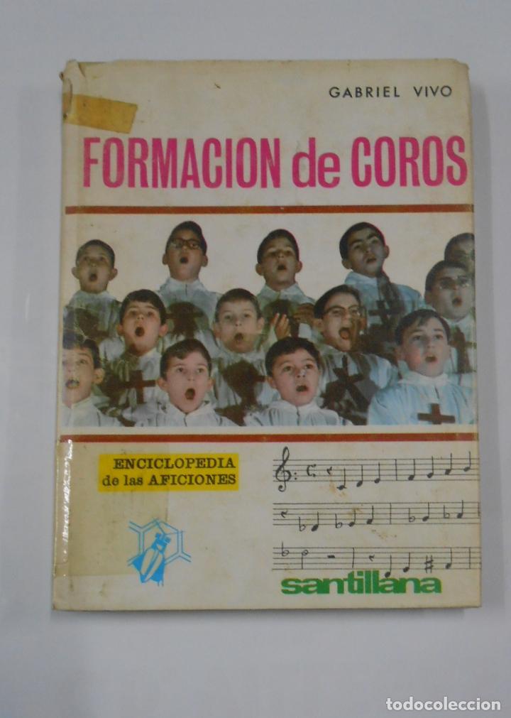 FORMACIÓN DE COROS. - GABRIEL VIVO. ENCICLOPEDIA DE LAS AFICIONES. TDK337 (Libros de Segunda Mano - Bellas artes, ocio y coleccionismo - Música)
