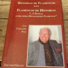 Libri di seconda mano: HISTORIAS DE FLAMENCOS, FLAMENCOS DE HISTORIAS: ...Y SEVILLA, ENTRE OTRAS DIVAGACIONES FLAMENCAS, . Lote 117498155