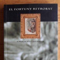 Libros de segunda mano: EL FORTUNY RETROBAT / JORDI AGRÀS I ESTALELLA / EDI. LA COMARCAL / 1ª EDICIÓN 2002. Lote 118131231