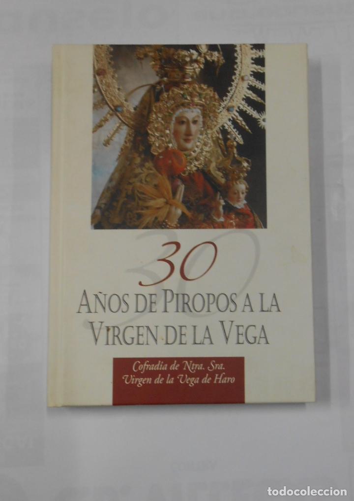 30 AÑOS DE PIROPOS A LA VIRGEN DE LA VEGA. COFRADÍA DE NUESTRA SEÑORA VIRGEN DE LA VEGA HARO. TDK343 (Libros de Segunda Mano - Bellas artes, ocio y coleccionismo - Música)