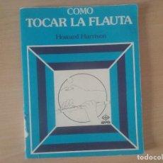 Libros de segunda mano: COMO TOCAR LA FLAUTA. HOWARD HARRISON. Lote 120305735
