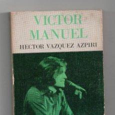 Libros de segunda mano: VICTOR MANUEL, HECTOR VÁZQUEZ ASPIRI. DEDICADO POR VICTOR MANUEL. Lote 121573980