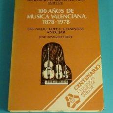 Libros de segunda mano: 100 AÑOS DE MÚSICA VALENCIANA 1878 - 1978. EDUARDO LOPEZ-CHAVARRI ANDUJAR. JOSE DOMENECH PART. Lote 121919299