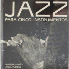 Libros de segunda mano: JAZZ PARA CINCO INSTRUMENTOS. - PAPO, ALFREDO, Y TURBAU, ANNA.. Lote 135880071