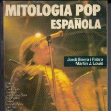 Libros de segunda mano: MITOLOGÍA POP ESPAÑOLA, JORDI SIERRA / MARTIN J. LOUIS, ENVÍO GRATIS. Lote 125350515