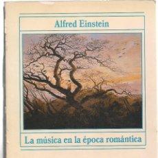 Libros de segunda mano: ALFRED EINSTEIN : LA MÚSICA EN LA ÉPOCA ROMÁNTICA. (TRADUCCIÓN DE ELENA GIMÉNEZ. ALIANZA ED, 1986). Lote 133086617