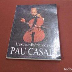 Libros de segunda mano: L'EXTRAORDINÀRIA VIDA DE PAU CASALS - JOAN ALAVEDRA - MUB. Lote 126039895