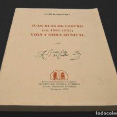 Libros de segunda mano: JUAN BLAS DE CASTRO , VIDA Y OBRA MUSICAL - LUIS ROBLEDO - MUSICA ANTIGUA - 1989 - UNICO EN TC. Lote 128179399