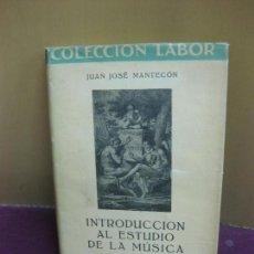 Libros de segunda mano: INTRODUCCION AL ESTUDIO DE LA MUSICA. JUAN JOSE MANTECON. EDITORIAL LABOR 1942.. Lote 128451623