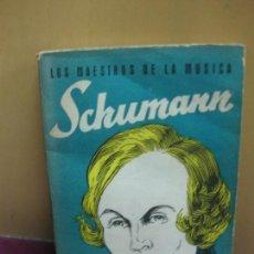 Libros de segunda mano: LOS MAESTROS DE LA MUSICA. SCHUMANN. VICTOR BOSCH. EDITORIAL TOR BUENOS AIRES 1946.. Lote 128453203