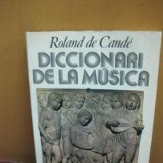 Libros de segunda mano: DICCIONARI DE LA MUSICA. ROLAND DE CANDE. EDICIONS 62, 1982 . Lote 128458875