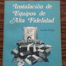 Libros de segunda mano: INSTALACIÓN DE EQUIPOS DE ALTA FIDELIDAD. GORDON J. KING. Lote 128473479