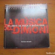 Libros de segunda mano: LA MÚSICA DEL DIMONI. 30 ANYS DE ROCK A BADALONA. FERRAN AMADO. . Lote 128502687