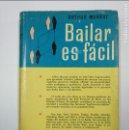 Libros de segunda mano: BAILAR ES FACIL. - ARTHUR MURRAY. EDITORIAL BRUGUERA 1959. PRIMERA EDICION.- TDK350. Lote 128655523