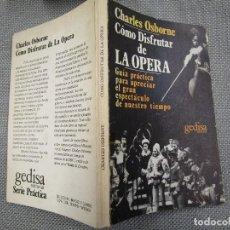Libros de segunda mano: MUSICA - COMO DISFRUTAR DE LA OPERA GUIA PRACTICA - CHARLES OSBORNE - EDI GEDISA 1985 164PAG, EXCELE. Lote 130266422