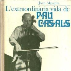 Libros de segunda mano: L'EXTRAORDINÀRIA VIDA DE PAU CASALS - JOAN ALAVEDRA - EDICIONS PROA - 1969. Lote 130715599