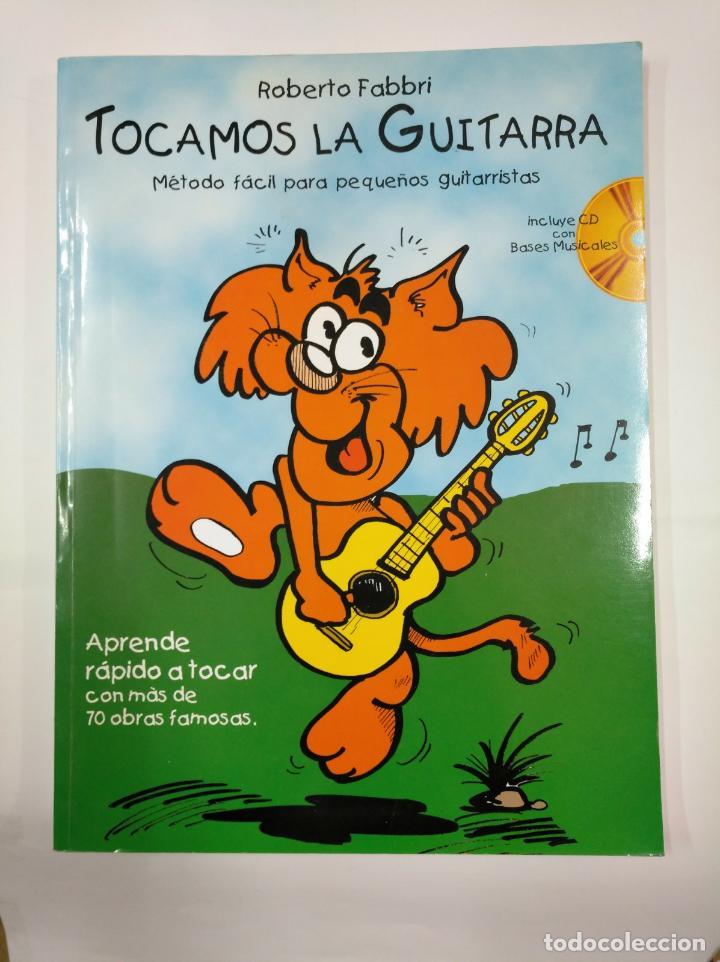 TOCAMOS LA GUITARRA. ROBERTO FABBRI. METODO FACIL CON MAS DE 70 OBRAS FAMOSAS. INCLUYE CD. TDK97 (Libros de Segunda Mano - Bellas artes, ocio y coleccionismo - Música)