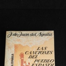 Libros de segunda mano: J. DE JUAN DEL AGUILA - LAS CANCIONES DEL PUEBLO ESPAÑOL. Lote 131249999