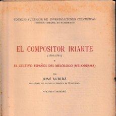 Libros de segunda mano: EL COMPOSITOR IRIARTE Y RL CULTIVO ESPAÑOL DEL MELÓLOGO. VOL I (J. SUBIRÁ 1949) SIN USAR. Lote 131369978