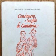 Libros de segunda mano: CANCIONERO SECRETO DE CANTABRIA - FERNANDO GOMARIN GUIRADO - MÚSICA Y FOLKLORE - SANTANDER, 1989. Lote 131806482