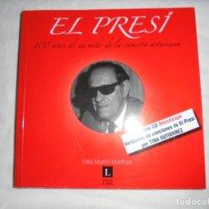 Libros de segunda mano: EL PRESI 100 AÑOS DE UN MITO DE LA CANCION ASTURIANA.FELIX MARTIN MARTINEZ. NO TRAE EL CD. Lote 132107990