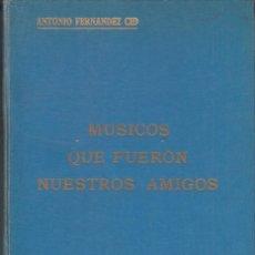 Libros de segunda mano: ANTONIO FERNÁNDEZ-CID: MÚSICOS QUE FUERON NUESTROS AMIGOS. MADRID, 1967. Lote 133289954