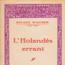 Libros de segunda mano: L'HOLANDÈS ERRANT, DE RICARD WAGNER. ED. ASSOCIACIÓ WAGNERIANA, 1928.. Lote 133854606