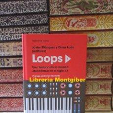 Libros de segunda mano: LOOPS 1 . UNA HISTORIA DE LA MÚSICA ELECTRÓNICA EN EL SIGLO XX . AUTOR : BLÁNQUEZ, JAVIER / LEÓN, OM. Lote 140457230