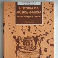 Libros de segunda mano: HISTORIA DA MÚSICA GALEGA. CANTOS, CANTIGAS E CÁNTICOS. MARÍA PILAR ALÉN. EDICIÓNS A NOSA TERRA.. Lote 135115246