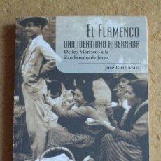 Libros de segunda mano: EL FLAMENCO. UNA IDENTIDAD HIBERNADA. DE LOS MORISCOS A LA ZAMBOMBA DE JEREZ. RUIZ MATA (JOSÉ). Lote 135898542